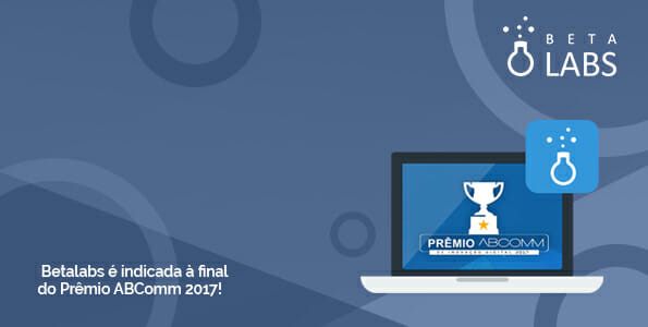 Betalabs é indicada à final do Prêmio ABComm 2017!